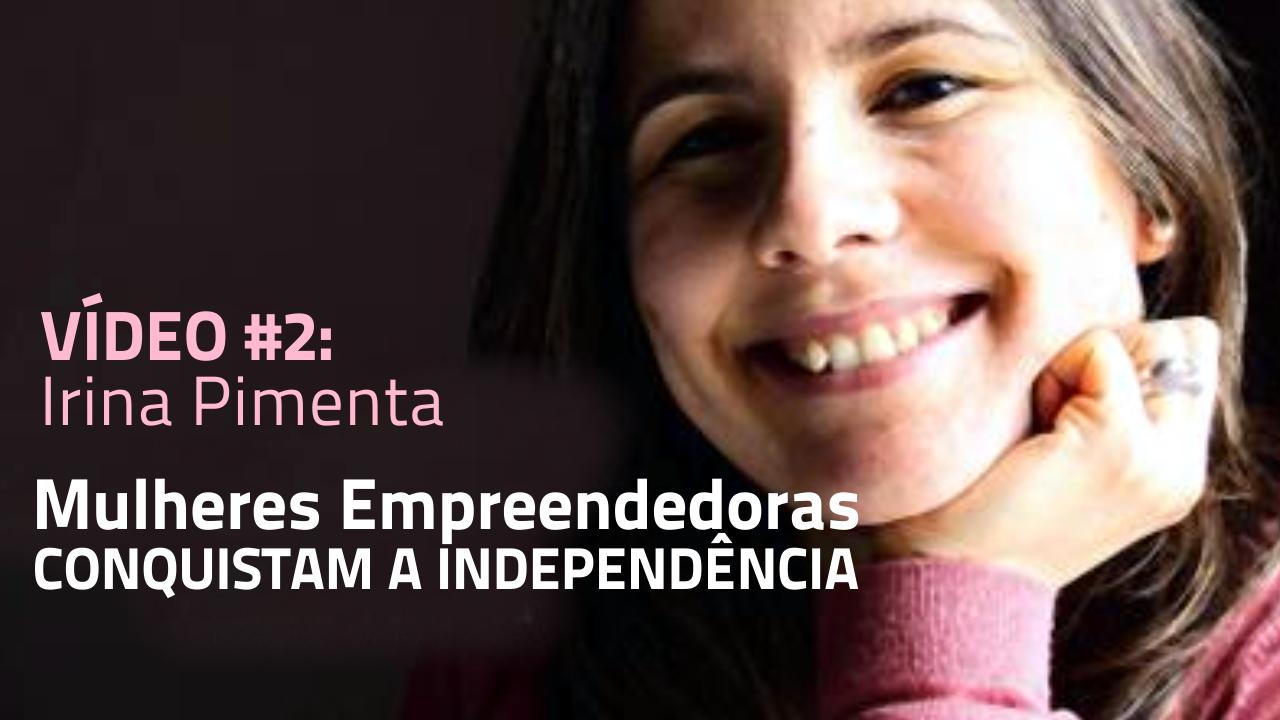 Mulheres Empreendedoras de Sucesso – Irina Pimenta