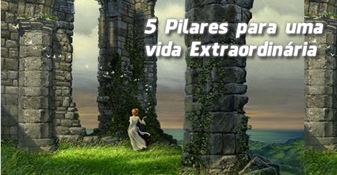 Os 5 Pilares para uma Vida Extraordinária