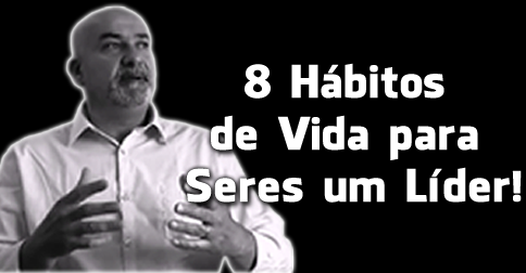 8 Hábitos de Vida para Seres um Líder